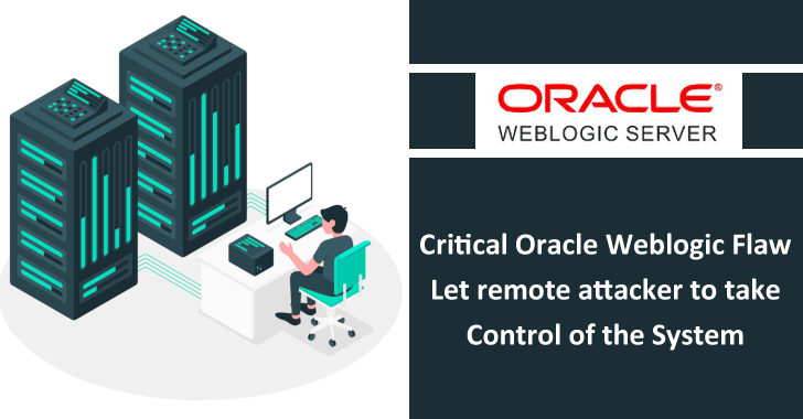 Critical Oracle Weblogic Flaw Let Remote Attacker Take Control of The System